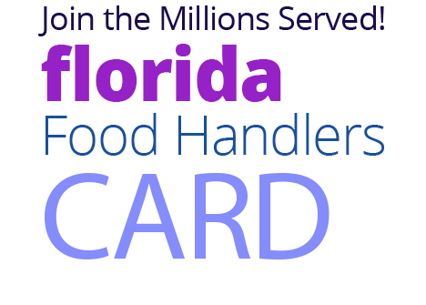 Join the Millions Served! FLORIDA Food Handlers Card